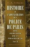 echange, troc Honoré Antoine Frégier - Histoire de l'administration de la Police de Paris depuis Philippe-Auguste jusqu'aux États généraux de 1789: Ou tableau mora