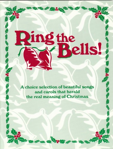 Ring the Bells! (A Choice Selection of Beautiful Songs and Carols That Herald The Real Meaning of Christmas), Alfred  B. Smith