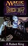 Planeshift (Magic: The Gathering - Invasion Cycle Book II) (Bk. II) (0786918020) by King, J. Robert
