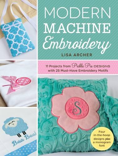 Modern Machine Embroidery: 11 Projects from Pickle Pie Designs with 25 Must-Have Embroidery Motifs (Machine Applique compare prices)