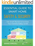 Essential Guide to Smart Home Automation Safety & Security: Use Home Automation to Increase Your Families Safety Levels (Smart Home Automation Essential Guides Book 1)