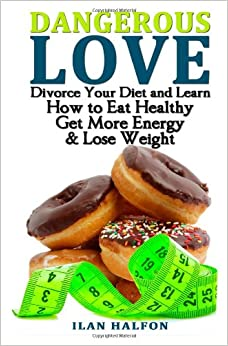 Dangerous Love: Divorce your diet and learn how to eat