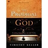 The Prodigal God: Finding Your Place at the Table ~ Timothy Keller