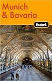 Fodor's Munich & Bavaria, 1st Edition: Plus Salzburg (Travel Guide)