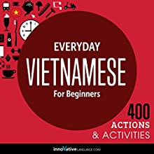 Everyday Vietnamese for Beginners - 400 Actions & Activities  by  Innovative Language Learning LLC Narrated by  uncredited