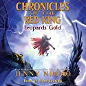 Leopards' Gold: Chronicles of the Red King #3 Audiobook by Jenny Nimmo Narrated by John Keating