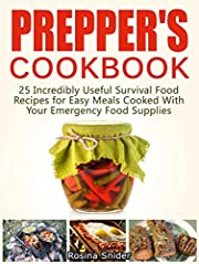 Prepper's Cookbook: 25 Incredibly Useful Survival Food Recipes for Easy Meals Cooked With Your Emergency Food Supplies (survival food, wise food storage, disaster preparedness)