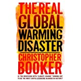 The Real Global Warming Disaster: Is The Obsession With `Climate Change` Turning Out To Be The Most Costly Scientific Blunder In History?by Christopher Booker