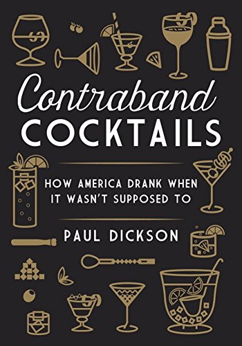 Contraband Cocktails: How America Drank When It Wasn't Supposed To PDF
