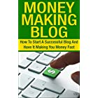 Money Making Blog: How To Start A Successful Blog And Have It Making You Money Fast (Blog, Blogging, Online Income, Passive Income, Work From Home, Internet, Wealth)