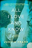 All I Love and Know: A Novel