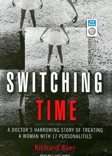 Switching Time: A Doctor's Harrowing Story of Treating a Woman with 17 Personalities: Richard Baer, Lloyd James: Amazon.com: Books
