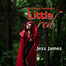 Little Red: Flirtatious Fairytales, Volume 1 Audiobook by Jess James Narrated by Aurora Easton