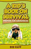 A Kids Book On Survival: Prepare For Emergencies