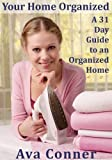 Your Home Organized: A 31 Day Guide to an Organized Home
