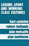 img - for Leisure, Sport, and Working Class Cultures: Theory and History book / textbook / text book