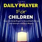 Daily Prayers for Children: Powerful Daily Prayer to Reveal God's Power and Strength in Your Life Hörbuch von Jerry West Gesprochen von: David Deighton