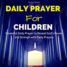 Daily Prayers for Children: Powerful Daily Prayer to Reveal God's Power and Strength in Your Life Audiobook by Jerry West Narrated by David Deighton
