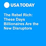 The Rebel Rich: These Days Billionaires Are the New Disruptors | Michael Wolff
