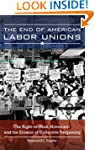 The End of American Labor Unions: The...