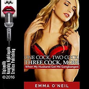 One C--k, Two C--k, Three C--k, More: When My Husband Got Me Gangbanged Audiobook