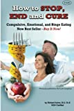 img - for How to STOP, END, and CURE Compulsive, Emotional, and Binge Eating: New Best Seller Buy Now (Volume 1) book / textbook / text book