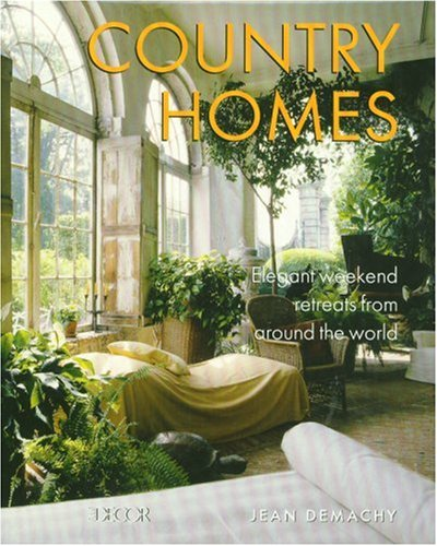 Elle Decor 39 S Country Homes Elegant Weekend Retreats From Around The World Books