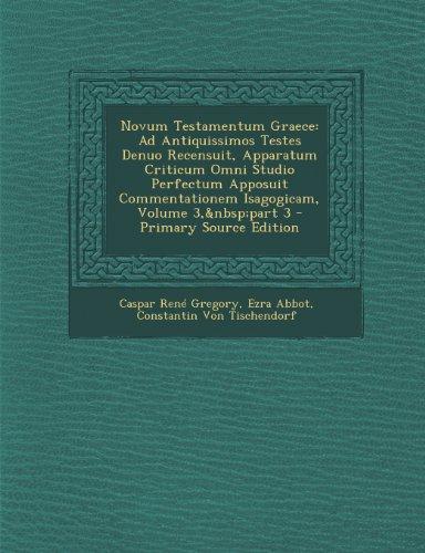 Novum Testamentum Graece: Ad Antiquissimos Testes Denuo Recensuit, Apparatum Criticum Omni Studio Perfectum Apposuit Commentationem Isagogicam, Volume 3, Part 3 - Primary Source Edition