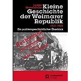 """Kleine Geschichte der Weimarer Republik 1918-1933: Ein problemgeschichtlicher �berblickvon """"Ludger Grevelh�rster"""""""