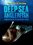 Rachel Lynette Deep-Sea Anglerfish and Other Fearsome Fish (Creatures of the Deep)