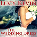 The Wedding Dress: Four Weddings and a Fiasco, Book 4 (       UNABRIDGED) by Lucy Kevin Narrated by Eva Kaminsky
