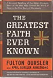 THE GREATEST FAITH EVER KNOWN: A Reverent Retelling of the Bibles Dramatic Story of the Men Who Spread the Word of Jesus in the First Days of Christianity.
