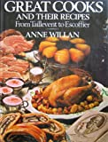 Great Cooks and Their Recipes From Taillevent to Escoffier (0070702691) by Anne Willan