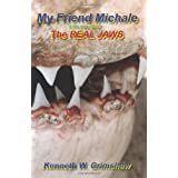 My Friend Michale: A true story about THE REAL JAWS ~ Kenneth Grimshaw