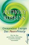 Grenzenlose Energie - Das Powerprinzip: Wie Sie Ihre persönlichen Schwächen