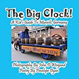 img - for The Big Clock! a Kid's Guide to Munich, Germany book / textbook / text book