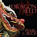 Dragon Seed (       UNABRIDGED) by Pearl S Buck Narrated by Adam Verner