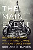 Richard O. Davies The Main Event: Boxing in Nevada from the Mining Camps to the LAS Vegas Strip (Shepperson Series in Nevada History)