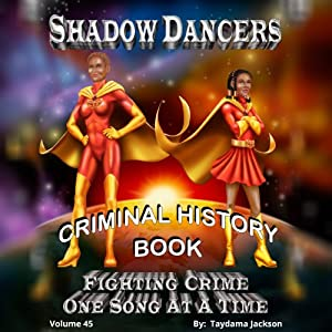 Shadow Dancers Fighting Crime One Song At A Time Criminal History Book (Volume 45) Audiobook
