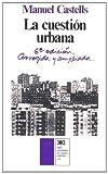 La cuestion urbana (Arquitectura y urbanismo) (Spanish Edition) (8432301396) by Castells, Manuel