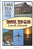 Travel Ten Club: Land Sea and Air