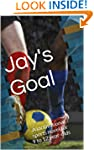 Jay's Goal: A motivational sports nov...