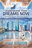 Understand Your Dreams Now: Spiritual Dream Interpretation
