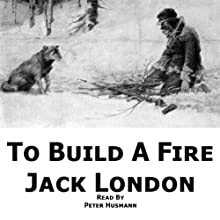 To Build a Fire Audiobook by Jack London Narrated by Peter Husmann
