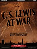 C. S. Lewis at War: The Dramatic Story Behind Mere Christianity (Radio Theatre)