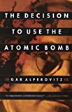 img - for The Decision to Use the Atomic Bomb by Alperovitz, Gar(August 6, 1996) Paperback book / textbook / text book