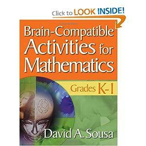 Brain-Compatible Activities for Mathematics, Grades K-1 David A. Sousa