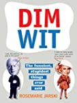 Dim Wit: The Funniest, Stupidest Thin...
