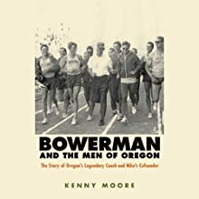 Bowerman and the Men of Oregon: The Story of Oregon's Legendary Coach and Nike's Cofounder Audiobook by Kenny Moore Narrated by Paul Cirzan