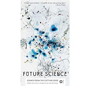 Future Science: Essays from the Cutting Edge   [Max Brockman]